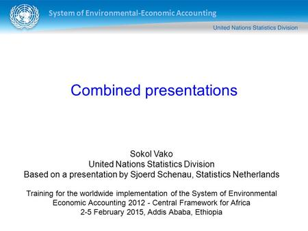 System of Environmental-Economic Accounting Sokol Vako United Nations Statistics Division Based on a presentation by Sjoerd Schenau, Statistics Netherlands.