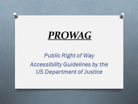 PROWAG Public Right of Way Accessibility Guidelines by the US Department of Justice.