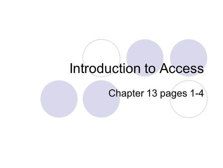 Introduction to Access Chapter 13 pages 1-4. What is a database??? Related information is stored in databases  All SC student information is stored in.