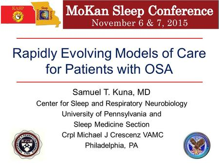 Rapidly Evolving Models of Care for Patients with OSA Samuel T. Kuna, MD Center for Sleep and Respiratory Neurobiology University of Pennsylvania and Sleep.