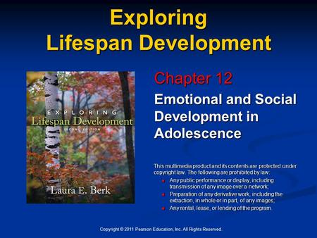 Copyright © 2011 Pearson Education, Inc. All Rights Reserved. Exploring Lifespan Development Chapter 12 Emotional and Social Development in Adolescence.