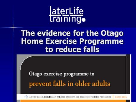 The evidence for the Otago Home Exercise Programme to reduce falls.