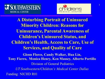 1 A Disturbing Portrait of Uninsured Minority Children: Reasons for Uninsurance, Parental Awareness of Children's Uninsured Status, and Children's Health,