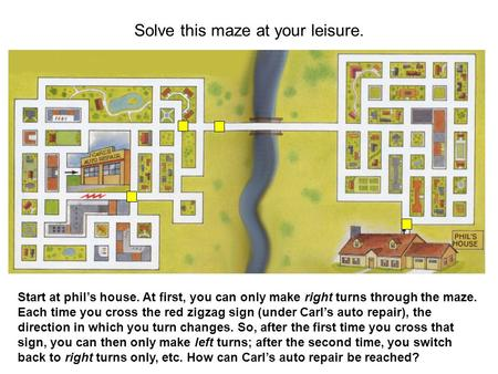 Solve this maze at your leisure.