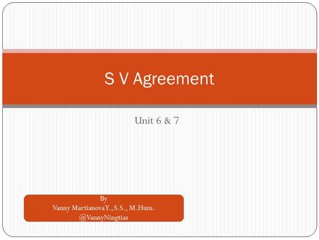 Unit 6 & 7 S V Agreement By Vanny Martianova Y., S.S.,