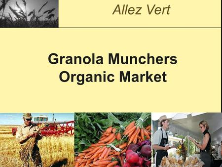Granola Munchers Organic Market Allez Vert. Number of certified organic producers in Canada Source: Certified Organic Production reports 1992-2005, Anne.