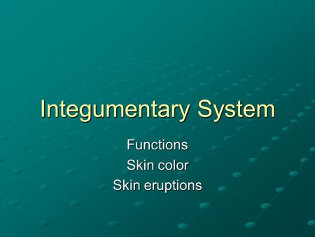 Integumentary System Functions Skin color Skin eruptions.