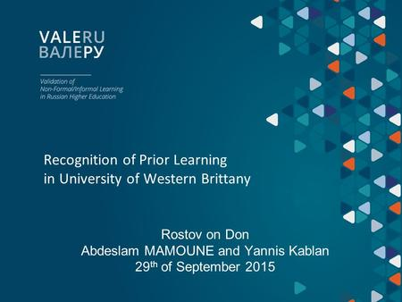 Recognition of Prior Learning in University of Western Brittany Rostov on Don Abdeslam MAMOUNE and Yannis Kablan 29 th of September 2015.