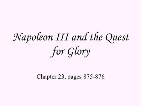 Napoleon III and the Quest for Glory Chapter 23, pages 875-876.