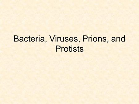 Bacteria, Viruses, Prions, and Protists