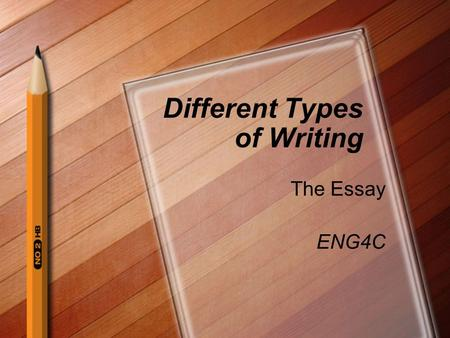 Different Types of Writing The Essay ENG4C. What is an essay? An essay is a prose composition, brief enough to be read in one sitting, in which a writer.