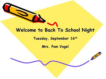 Welcome to Back To School Night Tuesday, September 16 th Mrs. Pam Vogel.