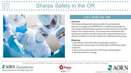 Sharps Safety in the OR Let's Walk the Talk Main Image Here Overview This sharps safety presentation provides the perioperative educator, manager, and.