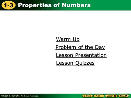 1-3 Properties of Numbers Warm Up Warm Up Lesson Presentation Lesson Presentation Problem of the Day Problem of the Day Lesson Quizzes Lesson Quizzes.