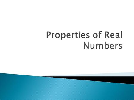 Relationships that are always true for real numbers are called _____________, which are rules used to rewrite and compare expressions. properties.