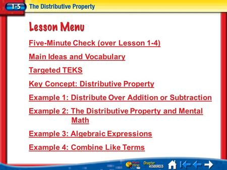 Lesson 5 Menu Five-Minute Check (over Lesson 1-4) Main Ideas and Vocabulary Targeted TEKS Key Concept: Distributive Property Example 1: Distribute Over.