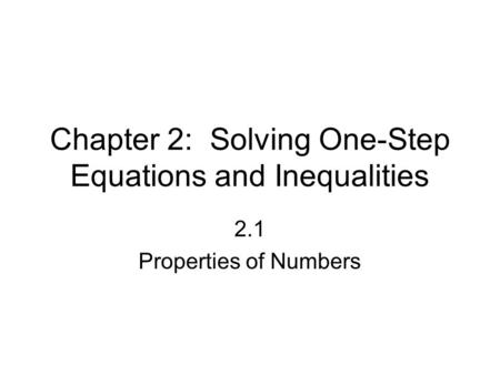 Chapter 2: Solving One-Step Equations and Inequalities 2.1 Properties of Numbers.