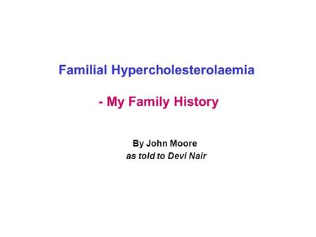 Familial Hypercholesterolaemia - My Family History By John Moore as told to Devi Nair.