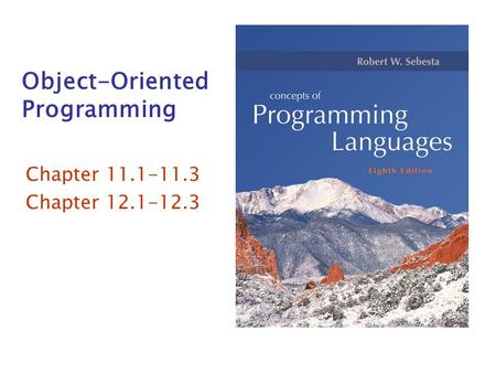 Object-Oriented Programming Chapter 11.1-11.3 Chapter 12.1-12.3.