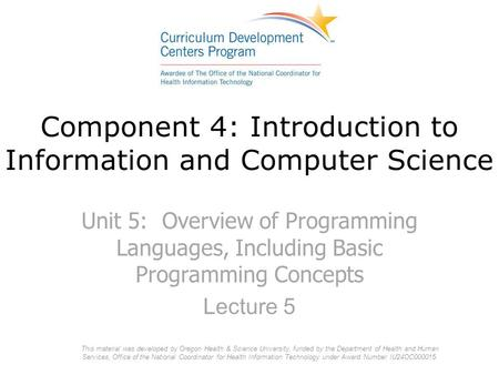 Component 4: Introduction to Information and Computer Science Unit 5: Overview of Programming Languages, Including Basic Programming Concepts Lecture 5.