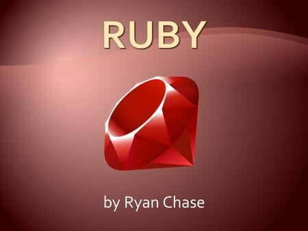 RUBY by Ryan Chase.