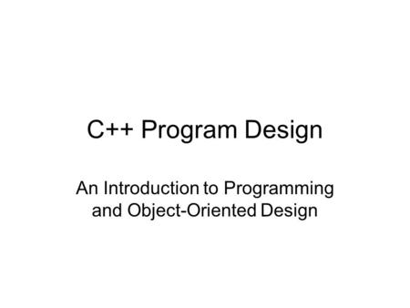 C++ Program Design An Introduction <strong>to</strong> Programming and Object-Oriented Design.