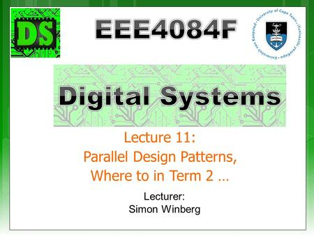Lecture 11: Parallel Design Patterns, Where to in Term 2 … Lecturer: Simon Winberg.
