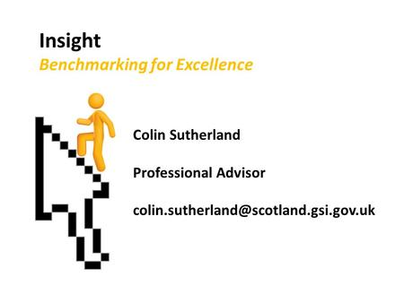 Insight Benchmarking for Excellence Colin Sutherland Professional Advisor