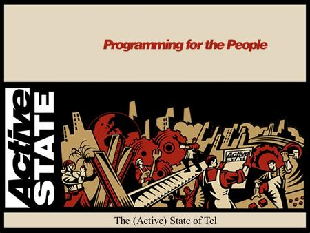 The (Active) State of Tcl June 2001, slide 1 The (Active) State of Tcl.