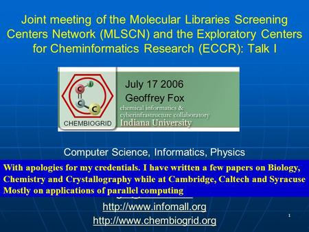 1 Joint meeting of the Molecular Libraries Screening Centers Network (MLSCN) and the Exploratory Centers for Cheminformatics Research (ECCR): Talk I July.