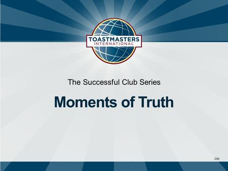 290 The Successful Club Series Moments of Truth.  Moments of Truth is a tool that enables sustained club quality through guided evaluation and targeted.