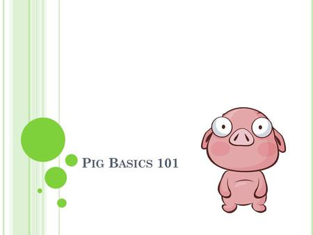 P IG B ASICS 101. P IGTIONARY Barrow A male pig that has been neutered Boar Adult male pig kept for breeding purposes Sow Adult female pig Farrow To give.