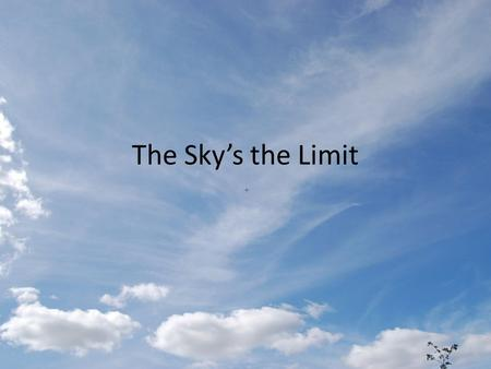 The Sky's the Limit. Terms Acceleration Aerodynamics Air Pressure Balanced forces Drag Force Gravity Lift Mass Propulsion Thrust Unbalanced forces.