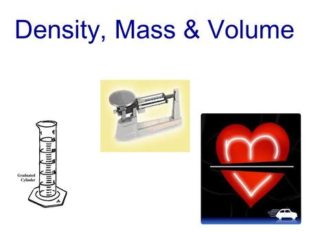 Density, Mass & Volume. Why do you think ice floats in water? Lets explore why!