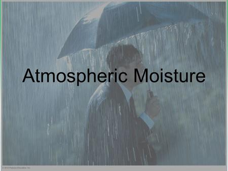Atmospheric Moisture. State Changes of Water Humidity Adiabatic Cooling What Makes Air Rise? Atmospheric Stability.