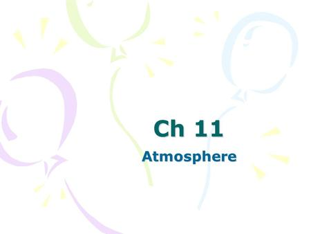 Ch 11 Atmosphere. Lesson 1 Atmospheric Basics Think About It… Why would it be a bad thing if the atmosphere was mostly oxygen?