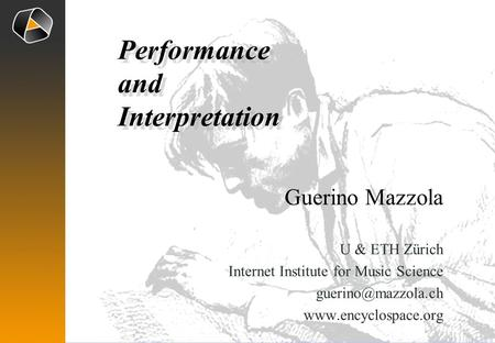 Guerino Mazzola U & ETH Zürich Internet Institute for Music Science  Performance and Interpretation Performance.