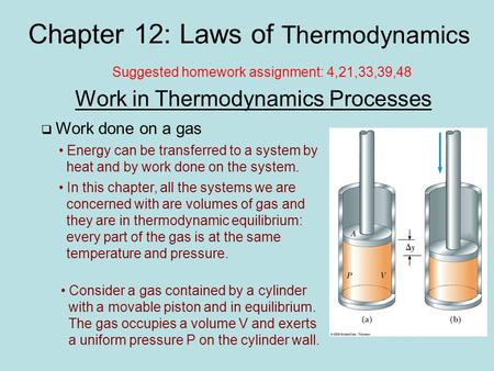 Chapter 12: Laws of Thermodynamics Work in Thermodynamics Processes  Work done on a gas Energy can be transferred to a system by heat and by work done.