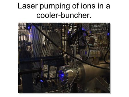 Laser pumping of ions in a cooler-buncher.. Introduction to laser spectroscopy Ion source (60kV)Laser PMT Gates Tuning voltage Isotope Shifts   Size.