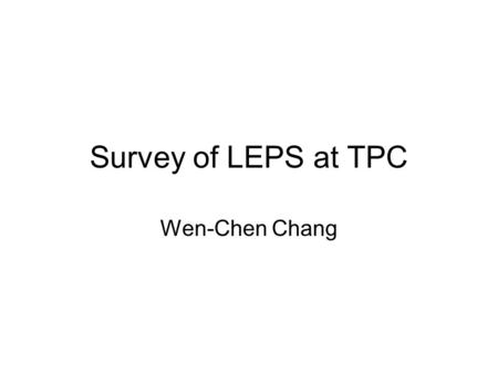 Survey of LEPS at TPC Wen-Chen Chang. Charge the flux, energies, and polarizations of the beams that can produce at TPS. Since it will not be tunable,