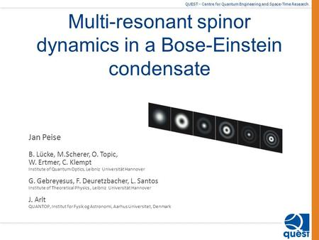 QUEST - Centre for Quantum Engineering and Space-Time Research Multi-resonant spinor dynamics in a Bose-Einstein condensate Jan Peise B. Lücke, M.Scherer,