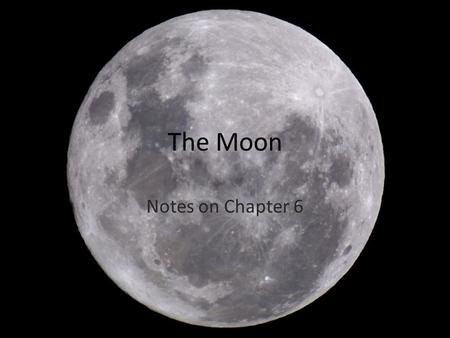 The Moon Notes on Chapter 6. The Moon's diameter is about ¼ the size of Earth's. The Moon orbits Earth at an average distance of about 380,000 km, and.