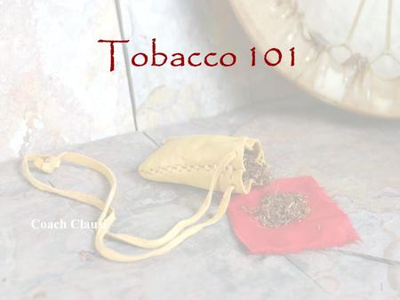 Coach Clausi 1 Tobacco 101. Traditional Vs. Commercial Tobacco TRADITIONALCOMMERCIAL Smoked in a pipe for ceremonial purposes Used as an offering to a.