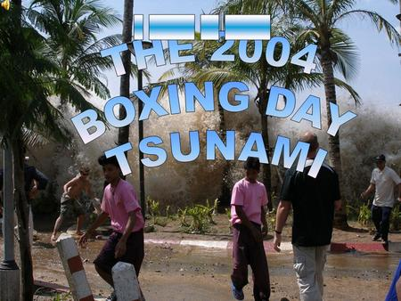 _ _____ __ _____ THE 2004 BOXING DAY TSUNAMI.