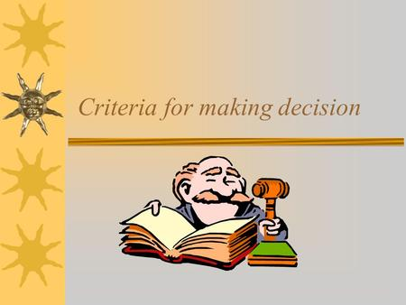 Criteria for making decision. Making a decision  Rules-of-thumb: –Market Multipliers  RPF, SPPF, OER –Income Multipliers  GIM, NIM, BTCF ATCF –Rates.