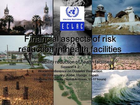 Financial aspects of risk reduction in health facilities Vulnerability reduction of health facilities Session 4.2 World Conference on Disaster Reduction.