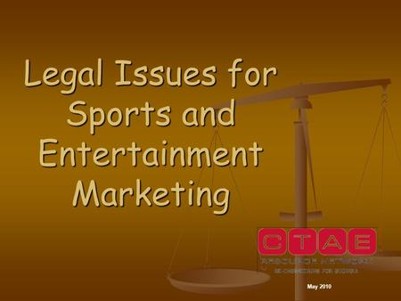Legal Issues for Sports and Entertainment Marketing May 2010.