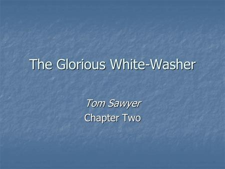 The Glorious White-Washer Tom Sawyer Chapter Two.