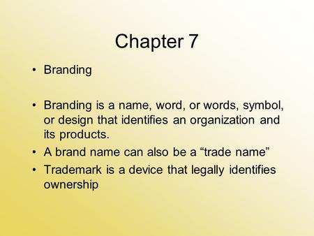 "Chapter 7 Branding Branding is a name, word, or words, symbol, or design that identifies an organization and its products. A brand name can also be a ""trade."