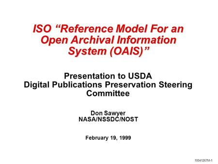 "10041267M-1 ISO ""Reference Model For an Open Archival Information System (OAIS)"" ISO ""Reference Model For an Open Archival Information System (OAIS)"" Presentation."